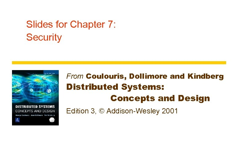 Slides for Chapter 7: Security From Coulouris, Dollimore and Kindberg Distributed Systems: Concepts and