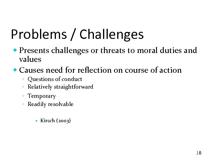 Problems / Challenges Presents challenges or threats to moral duties and values Causes need