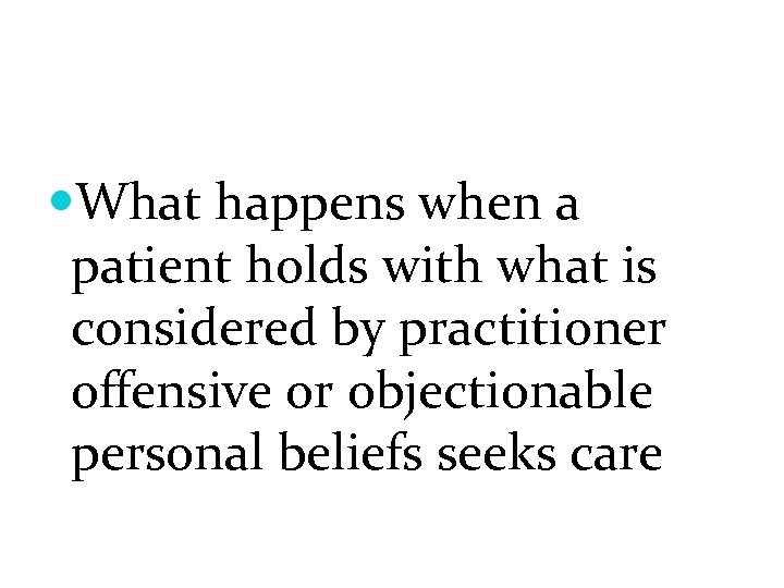What happens when a patient holds with what is considered by practitioner offensive