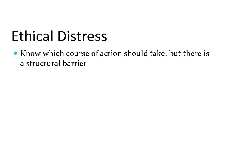 Ethical Distress Know which course of action should take, but there is a structural