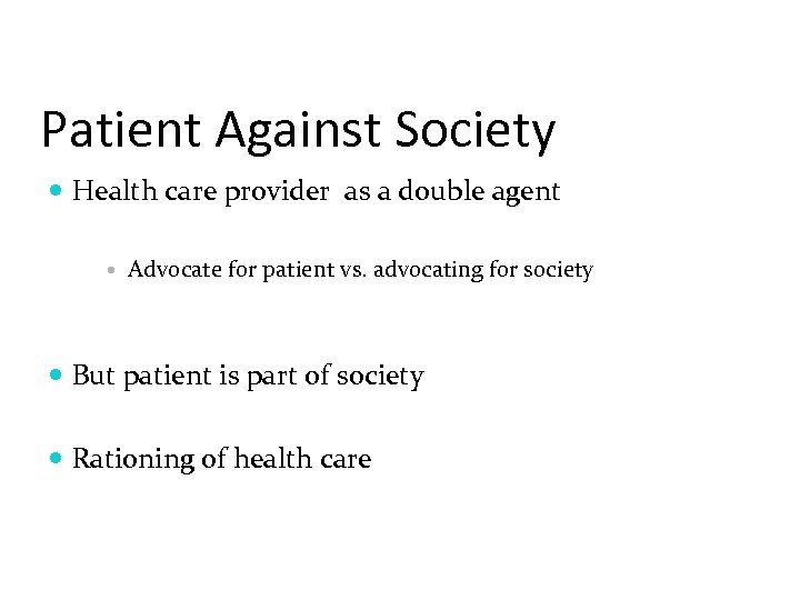 Patient Against Society Health care provider as a double agent Advocate for patient vs.
