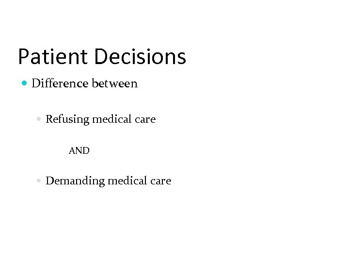 Patient Decisions Difference between Refusing medical care AND Demanding medical care