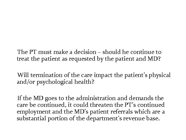 The PT must make a decision – should he continue to treat the