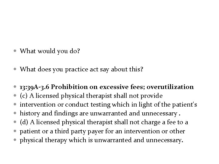 What would you do? What does you practice act say about this? 13: