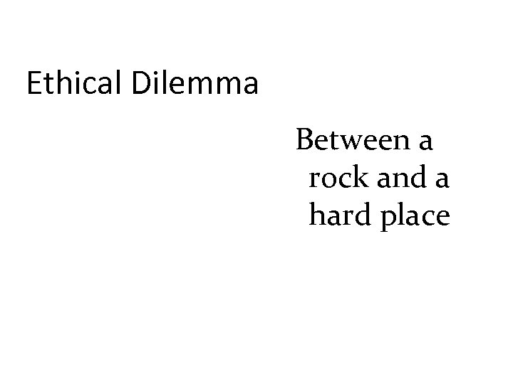 Ethical Dilemma Between a rock and a hard place