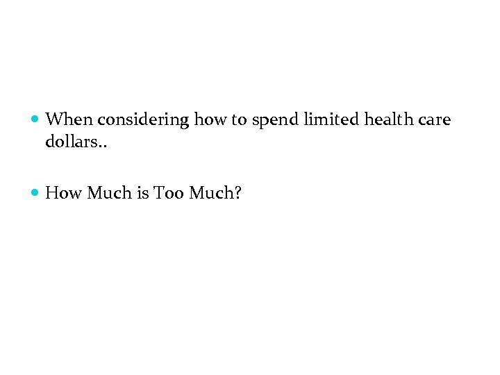 When considering how to spend limited health care dollars. . How Much is