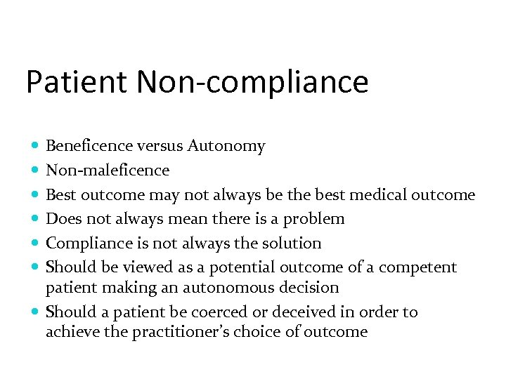 Patient Non-compliance Beneficence versus Autonomy Non-maleficence Best outcome may not always be the best