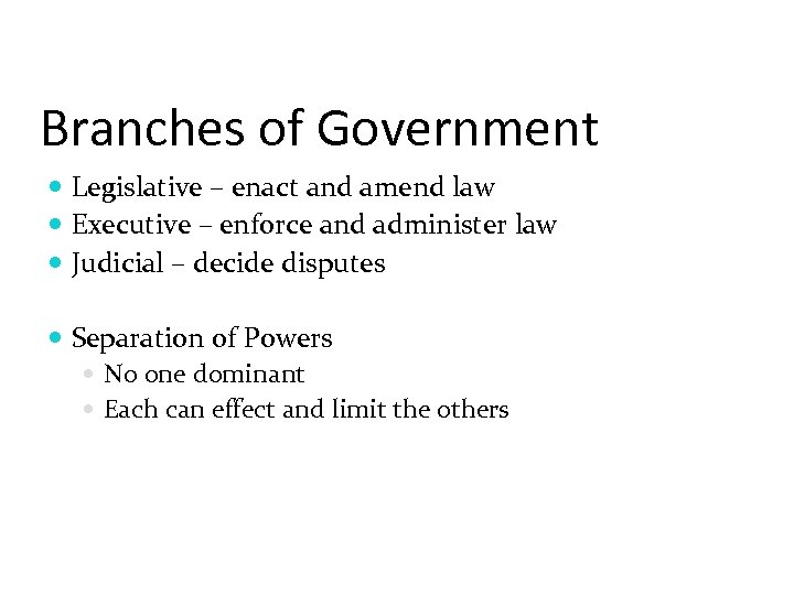 Branches of Government Legislative – enact and amend law Executive – enforce and administer