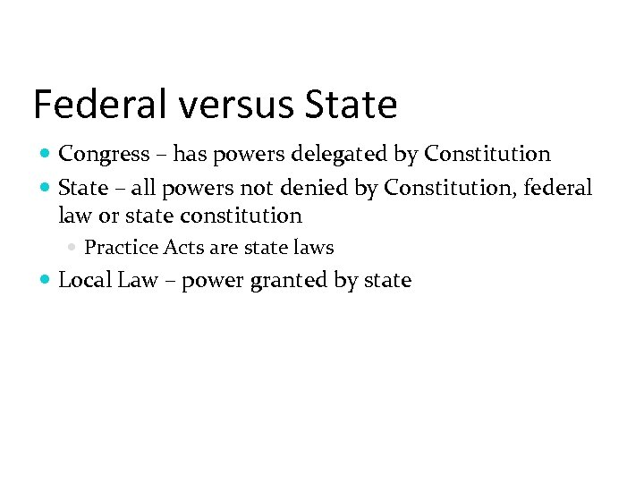 Federal versus State Congress – has powers delegated by Constitution State – all powers