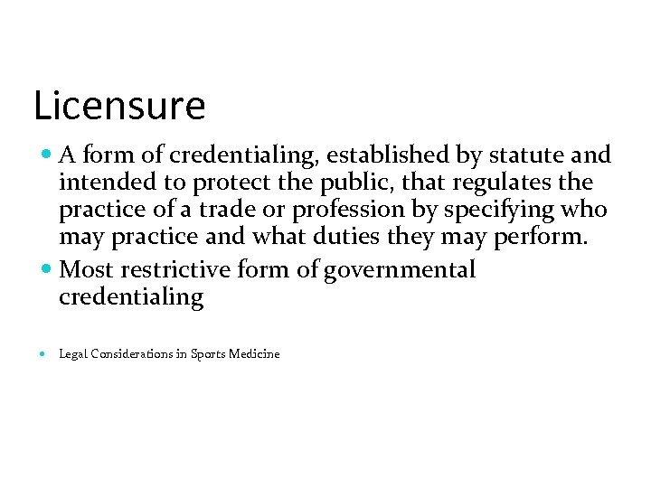 Licensure A form of credentialing, established by statute and intended to protect the public,