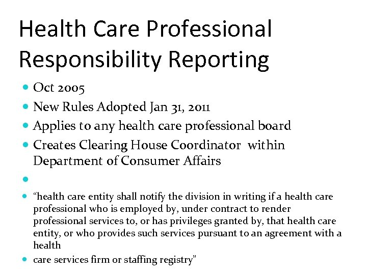 Health Care Professional Responsibility Reporting Oct 2005 New Rules Adopted Jan 31, 2011 Applies