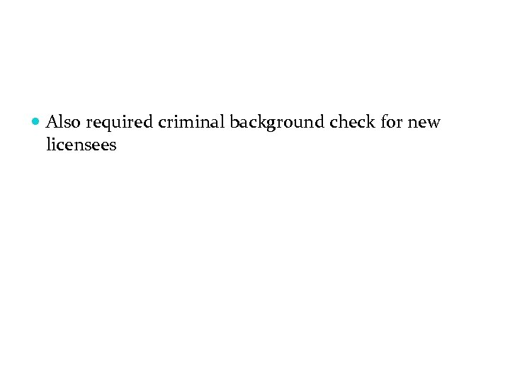 Also required criminal background check for new licensees