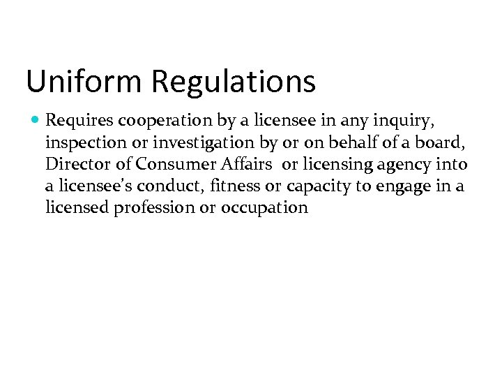 Uniform Regulations Requires cooperation by a licensee in any inquiry, inspection or investigation by