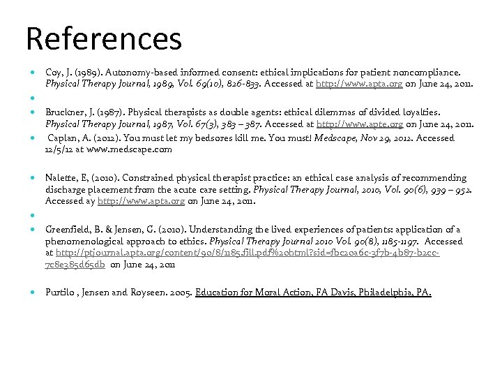 References Coy, J. (1989). Autonomy-based informed consent: ethical implications for patient noncompliance. Physical Therapy