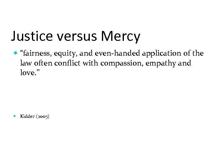 "Justice versus Mercy ""fairness, equity, and even-handed application of the law often conflict with"