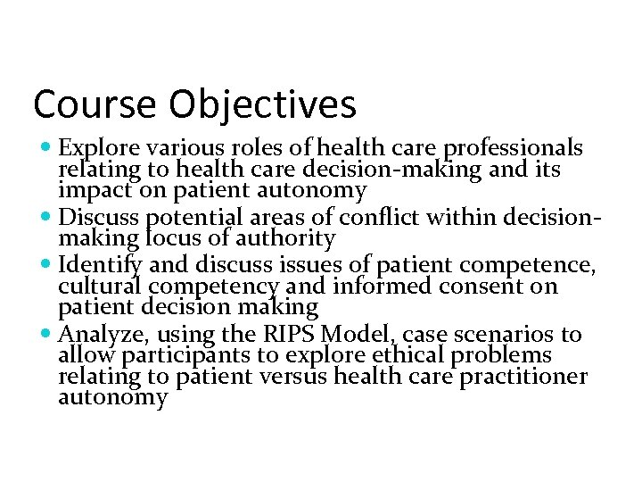 Course Objectives Explore various roles of health care professionals relating to health care decision-making