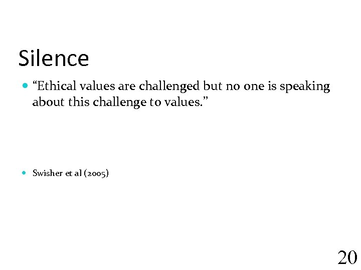 "Silence ""Ethical values are challenged but no one is speaking about this challenge to"