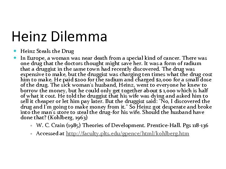 Heinz Dilemma Heinz Steals the Drug In Europe, a woman was near death from