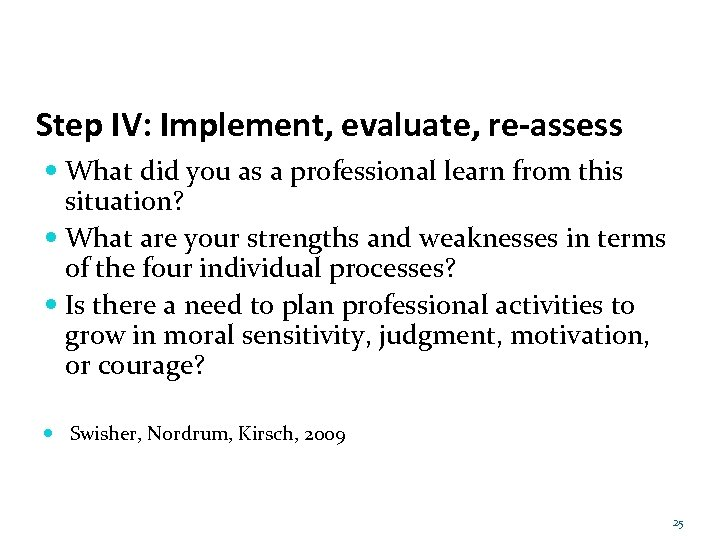 Step IV: Implement, evaluate, re-assess What did you as a professional learn from this