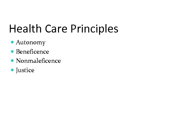 Health Care Principles Autonomy Beneficence Nonmaleficence Justice