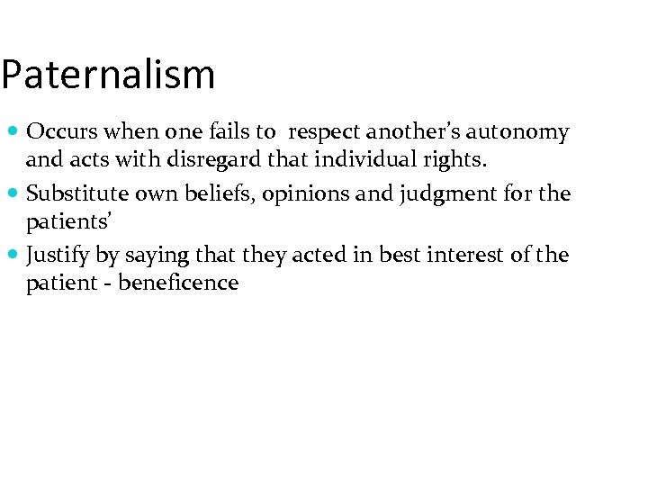 Paternalism Occurs when one fails to respect another's autonomy and acts with disregard that