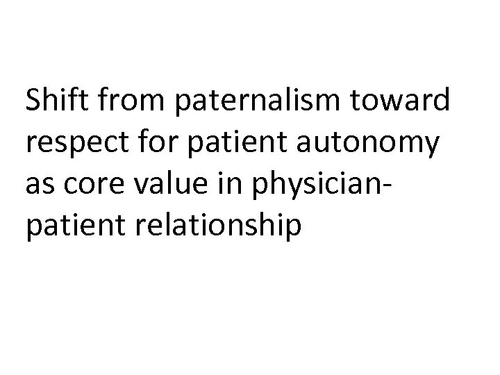 Shift from paternalism toward respect for patient autonomy as core value in physicianpatient relationship