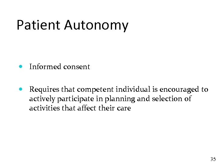 Patient Autonomy Informed consent Requires that competent individual is encouraged to actively participate in
