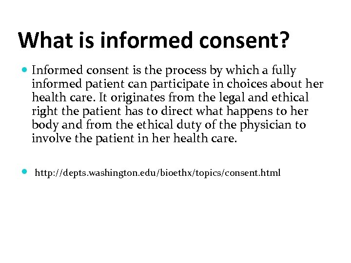 What is informed consent? Informed consent is the process by which a fully informed