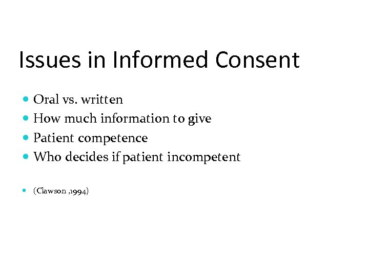 Issues in Informed Consent Oral vs. written How much information to give Patient competence