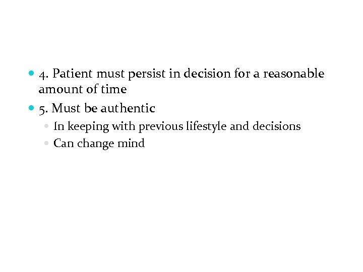 4. Patient must persist in decision for a reasonable amount of time 5.
