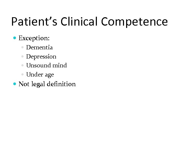Patient's Clinical Competence Exception: Dementia Depression Unsound mind Under age Not legal definition