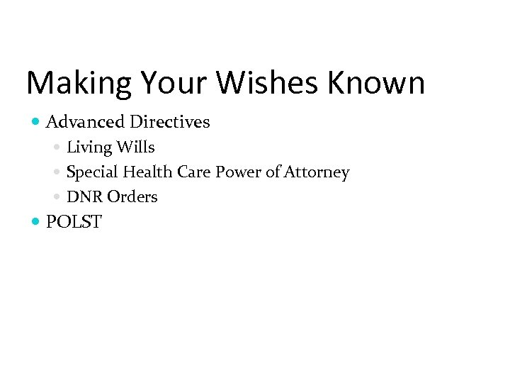 Making Your Wishes Known Advanced Directives Living Wills Special Health Care Power of Attorney