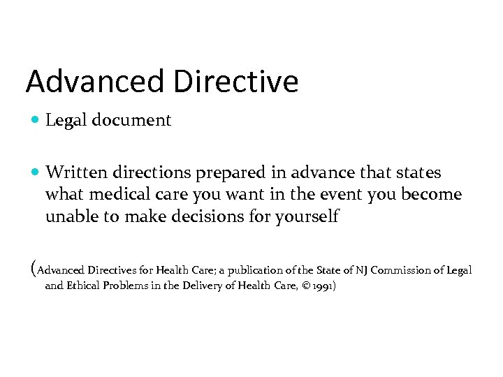 Advanced Directive Legal document Written directions prepared in advance that states what medical care