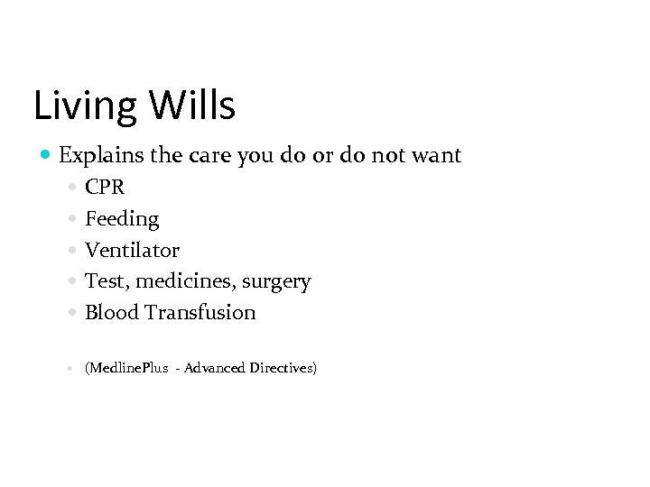 Living Wills Explains the care you do or do not want CPR Feeding Ventilator