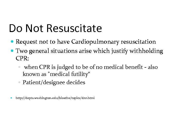 Do Not Resuscitate Request not to have Cardiopulmonary resuscitation Two general situations arise which