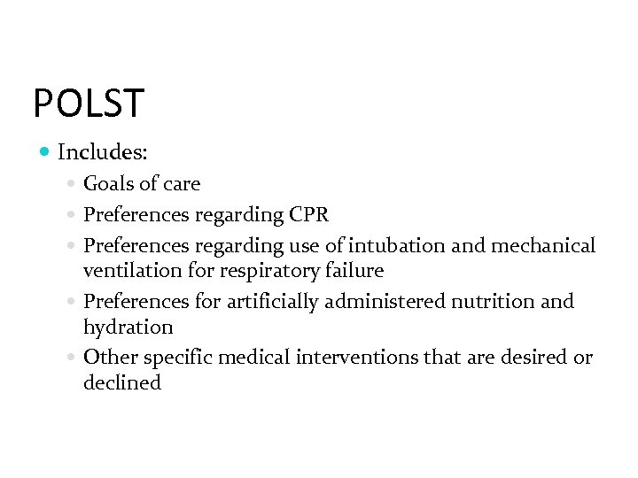 POLST Includes: Goals of care Preferences regarding CPR Preferences regarding use of intubation and