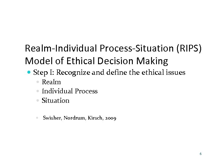 Realm-Individual Process-Situation (RIPS) Model of Ethical Decision Making Step I: Recognize and define the