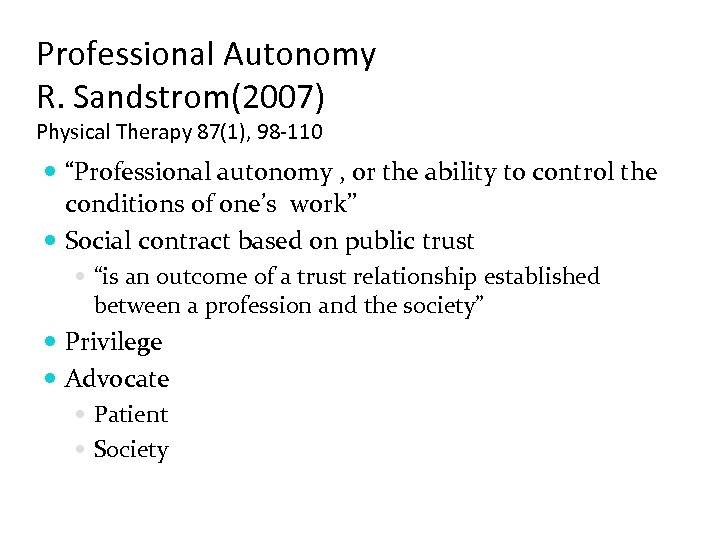 "Professional Autonomy R. Sandstrom(2007) Physical Therapy 87(1), 98 -110 ""Professional autonomy , or the"