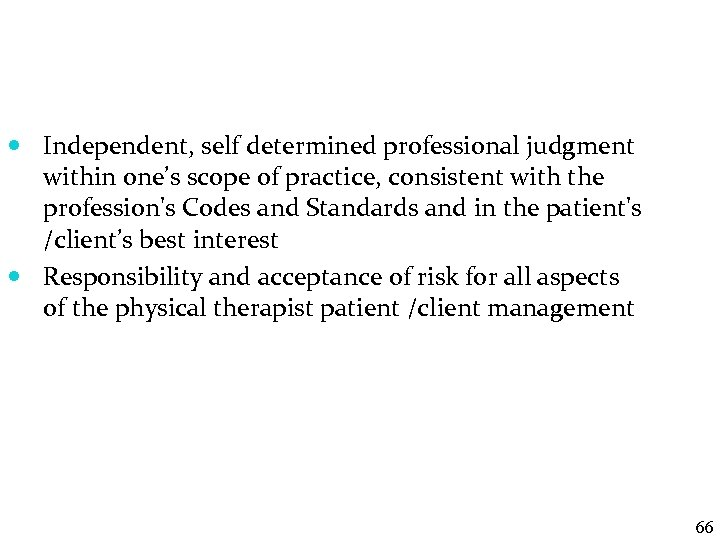 Independent, self determined professional judgment within one's scope of practice, consistent with the