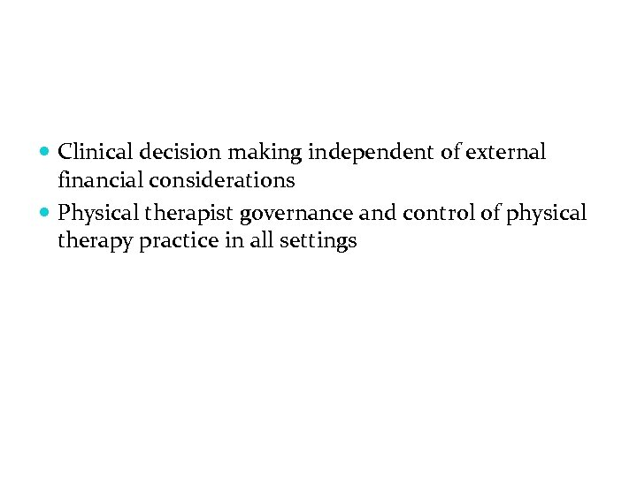 Clinical decision making independent of external financial considerations Physical therapist governance and control