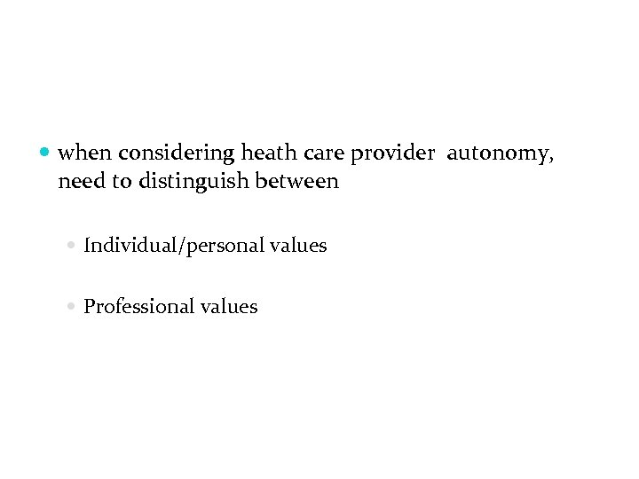 when considering heath care provider autonomy, need to distinguish between Individual/personal values Professional