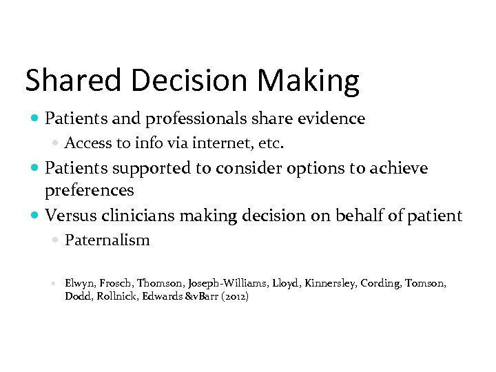 Shared Decision Making Patients and professionals share evidence Access to info via internet, etc.