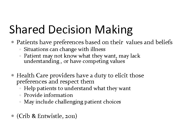 Shared Decision Making Patients have preferences based on their values and beliefs Situations can