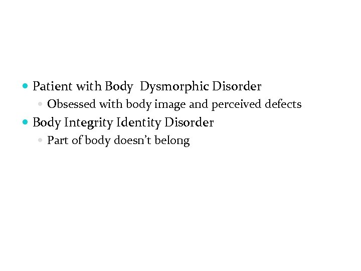 Patient with Body Dysmorphic Disorder Obsessed with body image and perceived defects Body