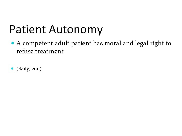 Patient Autonomy A competent adult patient has moral and legal right to refuse treatment