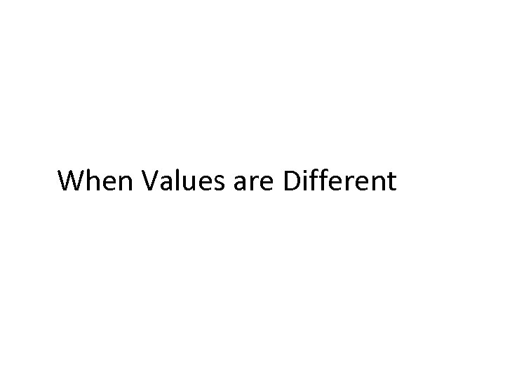 When Values are Different