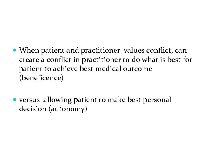 When patient and practitioner values conflict, can create a conflict in practitioner to