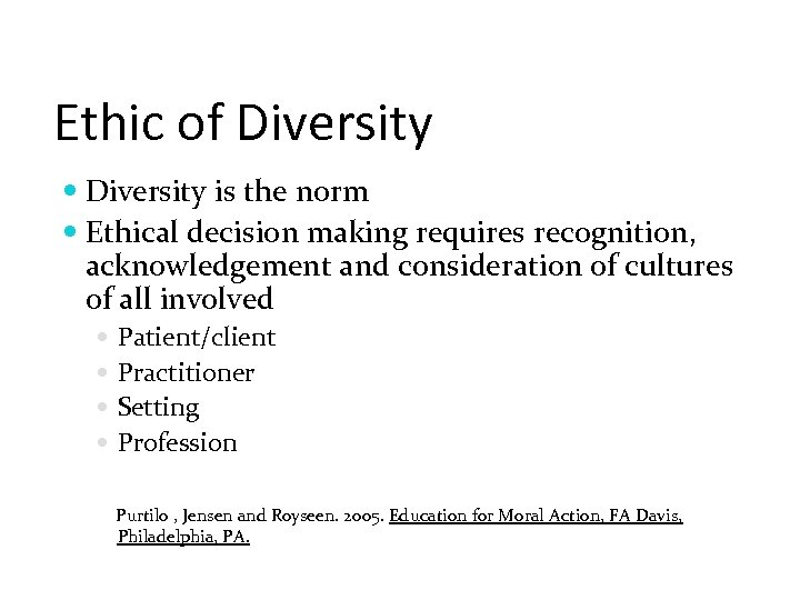 Ethic of Diversity is the norm Ethical decision making requires recognition, acknowledgement and consideration