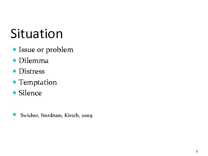 Situation Issue or problem Dilemma Distress Temptation Silence Swisher, Nordrum, Kirsch, 2009 9