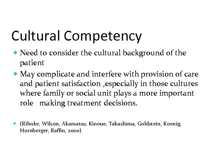 Cultural Competency Need to consider the cultural background of the patient May complicate and